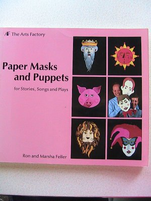 Paper Masks and Puppets For Stories Songs and Plays