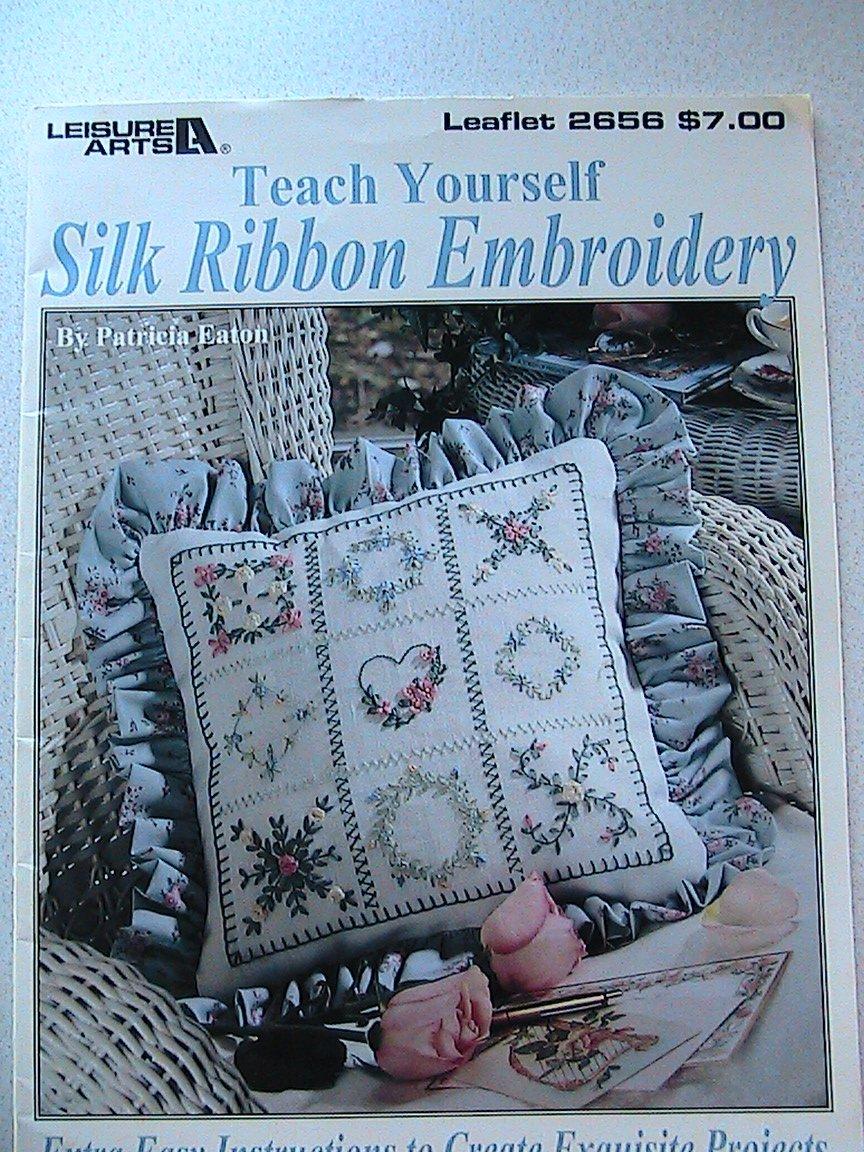 Teach Yourself Silk Ribbon Embroidery ~ Leisure Arts Leaflet 2656