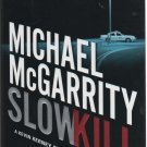 Slow Kill by Michael McGarrity ( isbn 052594799X )