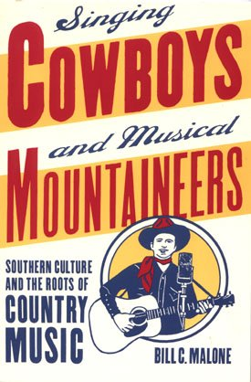 Singing Cowboys and Musical Moutaineers Southern Culture and the Roots of Country Music history