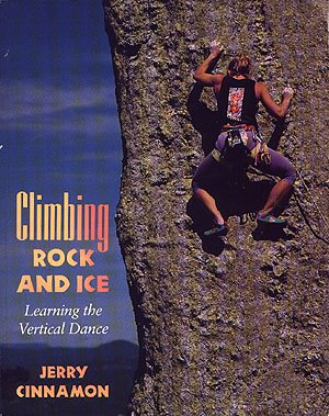 Climbing Rock and Ice Learning the Vertical Dance by Jerry Cinnamon climb cliffs