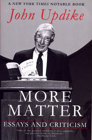 More Matter Essays and Criticism John Updike