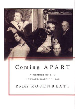Coming Apart  A Memoir of the Harvard Wars of 1969 Roger Rosenblatt university student politics
