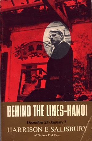 Behind The Lines - Hanoi December 23, 1966 - January 7, 1967 Harrison E. Salisbury Vietnam War