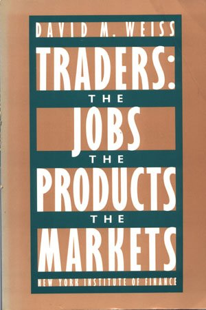 Traders: The Jobs The Products The Markets by David M. Weiss Stocks trading