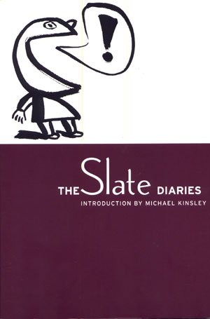 The Slate Diaries Introduction by Michael Kinsley Internet Blog Writing