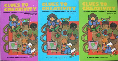 Clues to Creativity Providing Learning Experiences for Children and Other People 3 Volumes