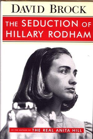 The Seduction of Hillary Rodham Hillary Clinton Book David Brock Hilary biography politics