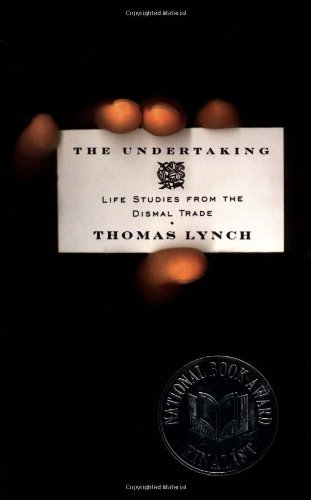 THE UNDERTAKING - LIFE STUDIES FROM THE DISMAL TRADE - THOMAS LYNCH