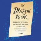 The Dream Book Sleep Spells, Nighttime Potions, Rituals Dreams Hardcover Book