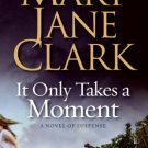 It Only Takes a Moment -Mary Jane Clark (Fiction) Paperback (softcover)