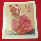 Too Cute!: Cotton Knits for Toddlers by Debby Ware Hats,Beanies,Cap,Booties & More (knitting)