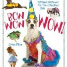 Bow Wow WOW!: Fetching Costumes for Your Fabulous Dog  -Dog Costume (Craft)