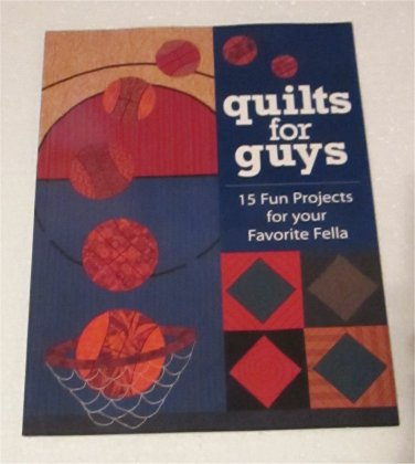 Quilts for Guys: 15 Fun Projects for Your Favorite Fella FREE SHIPPING