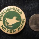 HIROSHIMA NEVER AGAIN - ANTI-NUKE 1981 - ORIGINAL BUTTON SCARCE PINBACK RARE