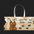 My Cat Walks All Over Me Sign - Wooden Miniature