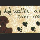 My Dog Walks All Over Me Sign - Wooden Miniature
