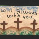 I Will Always Be With You - Wooden Miniature