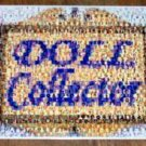Amazing Doll Collector colection sign Montage