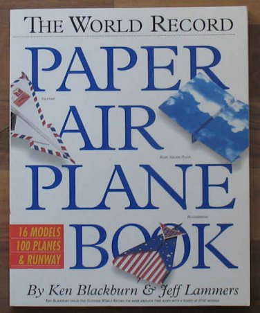 The World Record Paper Airplane Book Jeff Lammers & Ken Blackburn 1994