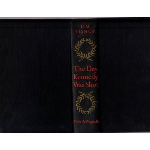 The Day Kennedy Was Shot by Jim Bishop 1968 pre and post history, interviews, map collector book