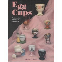 Egg Cups:Illustrated History and Price Guide by Brenda Blake