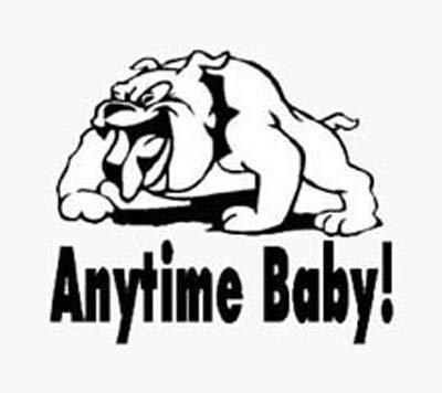 ANYTIME BABY! Dog Vinyl sticker/decal