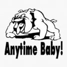 ANYTIME BABY! Dog Vinyl sticker/decal