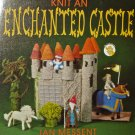 New --  Knit an Enchanted Castle with all the Patterns for Occupants and Lanscape Too!