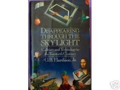 Disappearing through the Skylight, Culture and Technology in the Twentieth Century, book