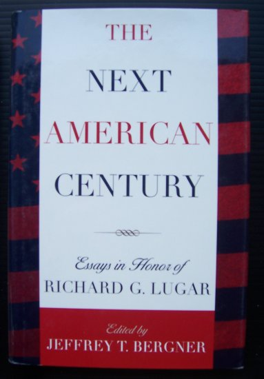 NEXT AMERICAN CENTURY, Essays in Honor of Richard Lugar