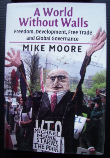 A WORLD WITHOUT WALLS, Mike Moore, Hardback