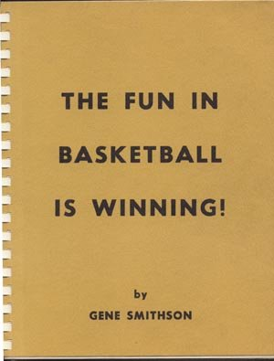 FUN IN BASKETBALL IS WINNING Coaching DEFENSE Offense WITCHITA STATE UNIVERSITY Gene Smithson WSU