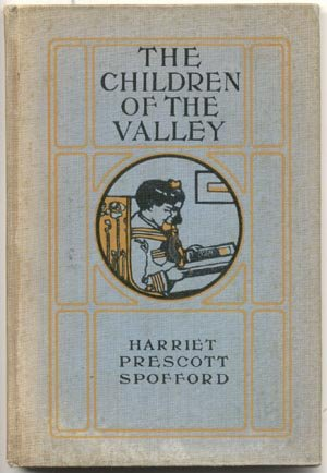 CHILDREN OF THE VALLEY Harriet Spofford RARE VINTAGE 1901 HB KID STORY