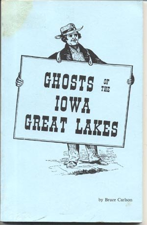 Ghosts of Iowa Great Lakes Region SPIRIT LAKE Little Sioux River ARNOLDS PARK + Bruce Carlson
