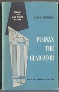 PUGNAX THE GLADIATOR Roman History ROME ARENA Life and Times Series PAUL ANDERSON DJ