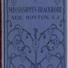 MISSISSIPPI'S BLACKROBE S.J. Father James Marquette JESUIT PRIEST Neil Boyton 1927 HB