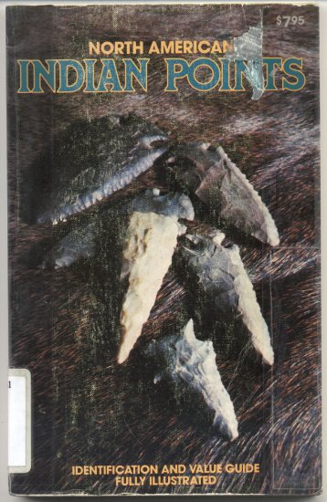 North American Indian Points ID Identification HISTORY Arrow HEAD Spear DART Value Guide