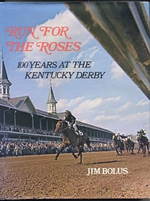 Run for the Roses 100 Years at the Kentucky Derby COLOR RACES Horse Racing JIM BOLUS 1st Ed DJ