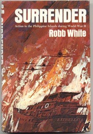 Surrender PHILIPPINE ISLANDS World War 2 WWII Guerilla Warfare BATAAN DEATH MARCH Robb White HB DJ