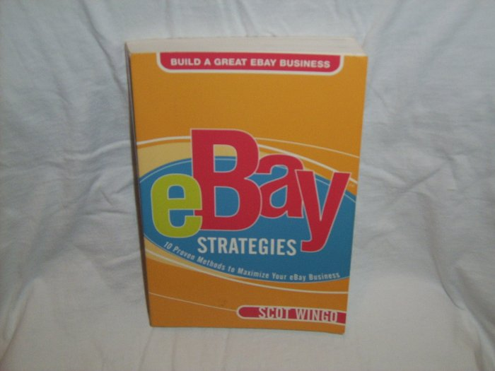 eBay Strategies: 10 Proven Methods to Maximize Your eBay Business by Scot Wingo (Paperback 2005)