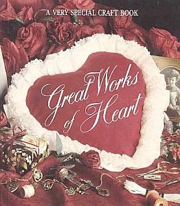 Great Works Of Heart Make Heart Shaped Crafts 60 Projects Patterns Love Friendship HappinessHC Book