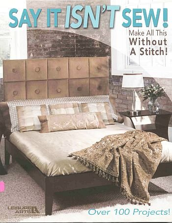 Say It Isn't Sew by Leisure Arts 100 No-Sewing Home Designer Projects 7 Room Themes SC Book