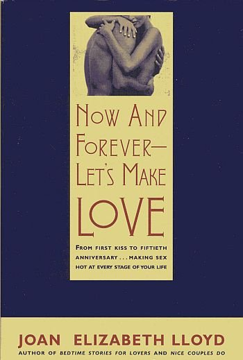 Now And Forever Lets Make Love by Joan Lloyd Life Stages Exciting Passionate Sex HCDJ Book