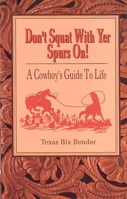 Don't Squat With Yer Spurs On by Charles Wells A Cowboys Life Wild West Humor Quotes SC Book
