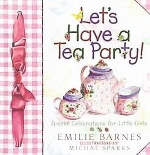 Lets Have A Tea Party Little Girls Special Celebrations by Emilie Barnes Games Recipes HC Cookbook