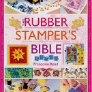 Rubber Stampers Bible by Francoise Read Workshop 20 Projects Tools Materials Layout Crafts SC Book