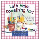 Lets Make Something Fun by Emilie Barnes Girls Guide Quick Easy Crafts Ages 9 to12 SC Book