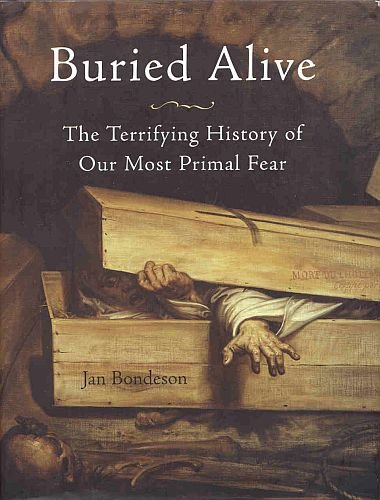 Buried Alive The Terrifying History of Our Most Primal Fear by Jan Bondeson HC DJ