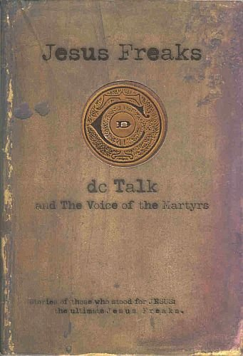 Jesus Freaks Dc Talk And The Voice Of The Martyrs by Toby McKeehan, Mark Heimermann McKeehan SC Book